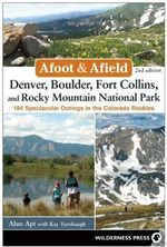 Afoot and Afield: Denver, Boulder, Fort Collins, and Rocky Mountain National Park : 184 Spectacular Outings in the Colorado Rockies - Alan Apt
