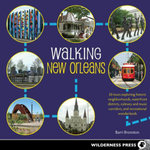 Walking New Orleans : 30 Tours Exploring Historic Neighborhoods, Waterfront Districts, Culinary and Music Corridors, and Recreational Wonderlands - Barri Bronston