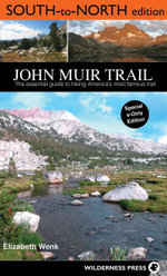 John Muir Trail : South to North edition: The Essential Guide to Hiking America's Most Famous Trail - Elizabeth Wenk