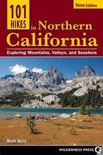 101 Hikes in Northern California : Exploring Mountains, Valley, and Seashore - Matt Heid