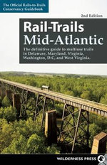 Rail-Trails Mid-Atlantic : The definitive guide to multiuse trails in Delaware, Maryland, Virginia, Washington, D.C., and West Virginia - Rails-to-Trails-Conservancy