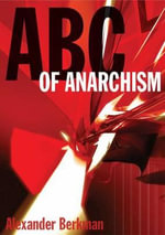 A. B. C. of Anarchism - Alexander Berkman