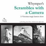 Whymper's Scrambles with a Camera : A Victorian Magic Lantern Show - Peter Berg