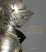 Masterpieces of European Arms and Armour in the Wallace Collection - Tobias Capwell