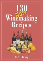 130 New Winemaking Recipes - C. J. J. Berry