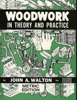 Woodwork in Theory and Practice - John Walton