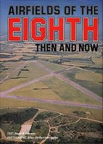 Airfields of the Eighth : Then and Now - Roger A. Freeman