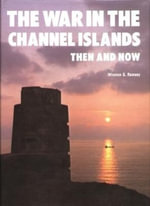 The War in the Channel Islands : Then and Now - Winston G. Ramsey