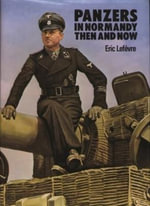 Panzers in Normandy : Then and Now - Eric Lefevre