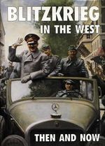 Blitzkrieg in the West : Then and Now - Jean-Paul Pallud