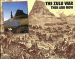 The Zulu War : Then and Now - Ian Knight