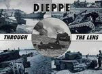 Dieppe Through the Lens of the German War Photographer : Then and Now - Hugh G. Henry