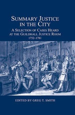 Summary Justice in the City : A Selection of Cases Heard at the Guildhall Justice Room, 1752-1781
