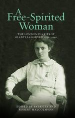 A Free-Spirited Woman : The London Diaries of Gladys Langford, 1936-1940