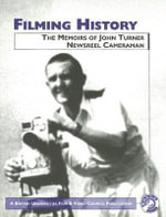 Filming History : The Memoirs of John Turner, Newsreel Cameraman - John Turner