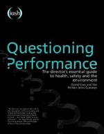 Questioning Performance : The Director's Essential Guide to Health, Safety and the Environment - David Eves