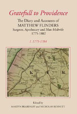 Gratefull to Providence: 1775-1784 v. 1 : The Diary and Accounts of Matthew Flinders, Surgeon, Apothecary and Man-midwife, 1775-1802 - Matthew Flinders
