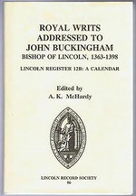 Royal Writs Addressed to John Buckingham, Bishop of Lincoln, 1363-1398 : Lincoln Register 12b: A Calendar