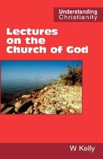 Lectures on the Church of God - William Kelly