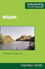 Elijah : A Prophet of the Lord - Hamilton Smith