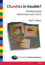 Churches in Trouble : Developing Good Relationships in Your Church - Paul E. Brown