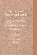 Directory of Henley-on-Thames 1936 : With Assenden, Badgemore, Binfield Heath, Bix, Crazies Hill, Crocker End, Fawley, Frieth, Hambleden, Hare Hatch, Harpsden, Highmoor, Hurley, Kingwood, Lower Assenden, Lower Shiplake, Medmenham, Middle Assenden, Nettlebed, Peppard, Satwell, Shepherd's Gree