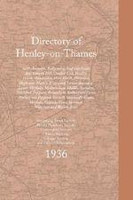 Directory of Henley-on-Thames 1936 : With Assenden, Badgemore, Binfield Heath, Bix, Crazies Hill, Crocker End, Fawley, Frieth, Hambleden, Hare Hatch, Harpsden, Highmoor, Hurley, Kingwood, Lower Assenden, Lower Shiplake, Medmenham, Middle Assenden, Nettlebed, Peppard, Satwell, Shepherd's Gree