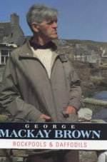 Rockpools and Daffodils : An Orcadian Diary, 1979-91 - George Mackay Brown