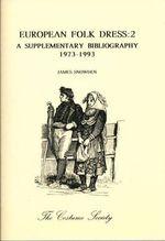 European Folk Dress : A Supplementary Bibliography, 1973-93 v. 2 - James Snowden