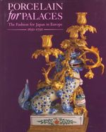Porcelain in Palaces : The Fashion for Japan in Europe, 1650-1750 - John Ayers