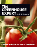The Greenhouse Expert : The World's Best-selling Book on Greenhouses - D. G. Hessayon