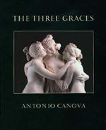 The Three Graces : Antonio Canova - Timothy Clifford
