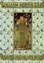 William Morris Tiles : The Tile Designs of Morris and His Fellow-Workers - Richard Myers