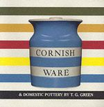 Cornish Ware and Domestic Pottery by T.G. Green : Sculptor 1872-1953 - Paul Atterbury
