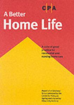 A Better Home Life : a Code of Good Practice for Residential and Nursing Home Care - Centre for Policy on Aging