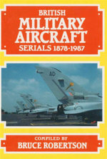 British Military Aircraft Serials 1878 - 1987 : Fifth Edition - Bruce Robertson