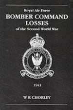Raf Bomber Command Losses of the Second World War : Sequal to the Best-Selling Fighter Pilot - W.R. Chorley