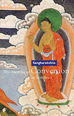 The Meaning of Conversion in Buddhism : A Concise Guide - Bikshu Sangharakshita