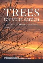 Trees for Your Garden : Discovering the Very Best of British Ornamental and Fruit Trees - Nick Dunn