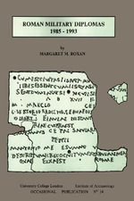 Roman Military Diplomas 1985 to 1993 : University College London Institute of Archaeology Publications - Margaret M. Roxan