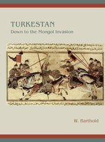Turkestan Down to the Mongol Invasion - W. Barthold
