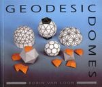 Geodesic Domes : Demonstrated and Explained with Cut-out Models - Borin Van Loon