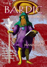 The Bardic Handbook : The Complete Manual for the Twenty First Century Bard - Kevan Manwaring