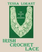 The Secrets of Successful Irish Crochet Lace - Tessa Lorant
