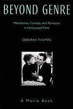 Beyond Genre : Melodrama, Comedy and Romance in Hollywood Films - Deborah Thomas