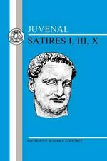 Satires : Bk. 1, 3, 10 - Juvenal