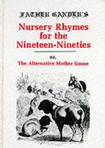 Father Gander's Nursery Rhymes for the Nineteen Nineties or The Alternative Mother Goose - Per Gander