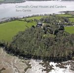 Cornwall's Great Houses and Gardens - Barry Gamble