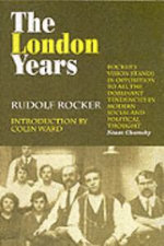 The London Years : A Chronicle of the Century - Rudolf Rocker