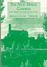 The Neat House Gardens : Early Market Gardening Around London - Malcolm Thick